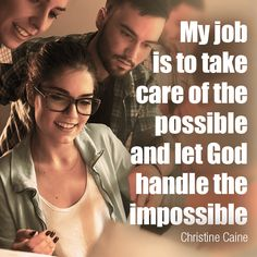 My job is to take care of the possible and let God handle the impossible. - Christine Caine