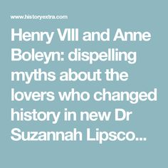 Henry VIII and Anne Boleyn: dispelling myths about the lovers who changed history in new Dr Suzannah Lipscomb Channel 5 series | History Extra