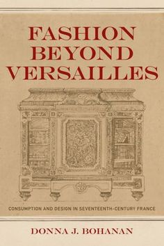 Find Best Value And Selection For Your NEW Fashion Beyond Versailles Consumption Design In Seventeenth Century Fra Search On EBay