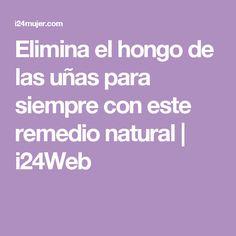 Elimina el hongo de las uñas para siempre con este remedio natural   i24Web