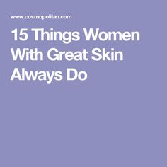 15 Things Women With Great Skin Always Do