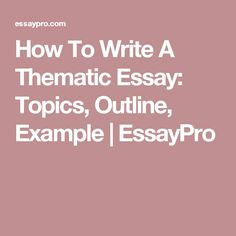 how to write an expository essay examples topics outline how to write a thematic essay topics outline example essaypro