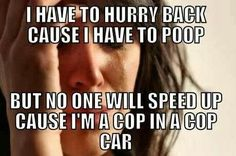 Lol. Just an FYI, I'm not going to to pull you over.