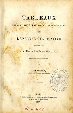 Tableaux servant de guide dans l'enseignement de l'analyse qualitative. Aug. Kekulé et Otto Wallach ; traduits de l'allemand par Jean Krutwig. París : C. Reinwald & Cie., 1879.