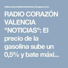 """RADIO CORAZÓN VALENCIA  """"NOTICIAS"""": El precio de la gasolina sube un 0,5% y bate máxim..."""
