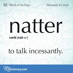"Natter - to talk incessantly. Origin Natter is a variant of gnatter meaning ""to grumble."" It entered English in the early Interesting English Words, Unusual Words, Weird Words, Rare Words, Learn English Words, Unique Words, Cool Words, Fancy Words, Words To Use"