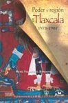 Poder y región en Tlaxcala, 1975-1987 / René Valdiviezo Sandoval
