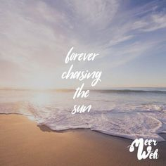 Visual Statements®️ forever chasing the sun Sprüche / Zitate / Quotes / Meer. Visual Statements®️ forever chasing the sun Sprüche / Zitate / Quotes / Meer. Sun Quotes, Nature Quotes, Quotes Quotes, Sunrise Quotes, Vacation Quotes, Travel Quotes, Vacation Mood, Sister Tatto, Chasing The Sun