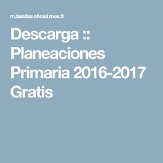 Descarga :: Planeaciones Primaria 2016-2017 Gratis