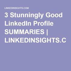 3 Stunningly Good LinkedIn Profile SUMMARIES | LINKEDINSIGHTS.COM