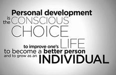 We need personal development every day of our lives.......
