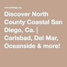 Discover North County Coastal San Diego, Ca.   Carlsbad, Del Mar, Oceanside & more!