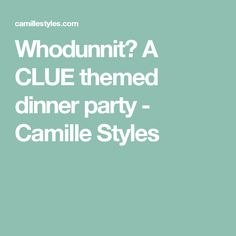 Whodunnit? A CLUE themed dinner party - Camille Styles