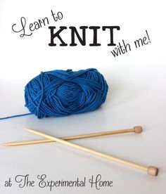 Learn to knit with me at theexperimentalhome.com