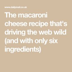 The macaroni cheese recipe that's driving the web wild (and with only six ingredients)
