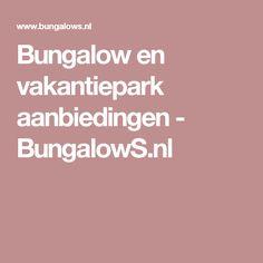 Bungalow en vakantiepark aanbiedingen - BungalowS.nl