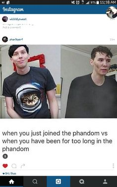But I've only been in the phandom since like May maybe June but they are the best people Dan and Phil and you guys like honestly I love all of the people that support them or just watch them but plz don't talk to me if you are subbed to one and not the other i mean you can but it just upsets me a little
