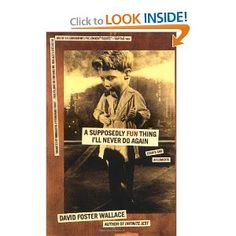 A Supposedly Fun Thing I'll Never Do Again: Essays and Arguments [Paperback]  David Foster Wallace (Author)