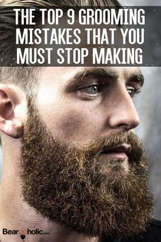 Top 9 Grooming Mistakes that You Must Stop Making From beardoholic.com