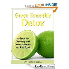 The Green Smoothie Detox Guide - A Guide for Cleansing with Green Smoothies and Raw Foods (Health and Wellness)