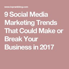 9 Social Media Marketing Trends That Could Make or Break Your Business in 2017