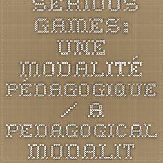 Serious games: une modalité pédagogique / a pedagogical modality