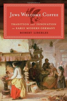 Jews Welcome Coffee: Tradition and Innovation in Early Modern Germany (Tauber Institute Series for the Study of European Jewry) by Robert Liberles. $35.00. Author: Robert Liberles. Series - Tauber Institute Series for the Study of European Jewry. Publication: April 10, 2012. Publisher: Brandeis (April 10, 2012)
