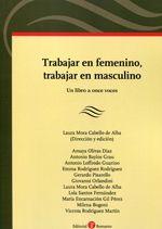 Trabajar en femenino, trabajar en masculino : un libro a once voces / Laura Mora Cabello de Alba (dirección y edición) ; Amaya Olivas Díaz ... [et al.]