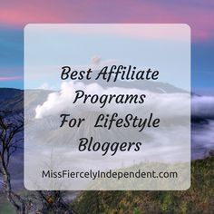 Best Affiliate Programs For LifeStyle Bloggers | Miss Fiercely Independent  #blogtips #blogging Female Blogger RT
