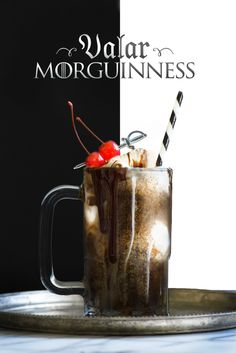 5. Valar MorGuinness.  Serves 1.  6 oz Guinness 1 scoop vanilla ice cream 2 oz Kahlua  Add Guinness to a beer mug, add scoops of vanilla ice cream, and top with Kahlua and chocolate syrup. Garnish with cherries.