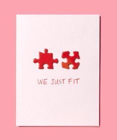 It'd be better to use puzzle pieces that WOULD fit and I'd mat the outside border & the white center with red, but this is a cute and easy card for Valentine's Day, anniversary, to just to say I Love You.