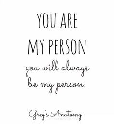 You are my person. You will always be my person. ~Grey`s Anatomy Ziegler you're my person! Greys Anatomy Frases, Grey Anatomy Quotes, Grays Anatomy, The Words, Meredith E Cristina, Cristina Yang, You Are My Person, Youre My Person Quote, Grey Quotes