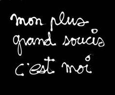 """Mon plus grand soucis c'est moi"" - My biggest worry is myself French Words, French Quotes, Erich Fried, Mots Forts, Strong Words, Wonder Quotes, French Lessons, All Quotes, It's Meant To Be"