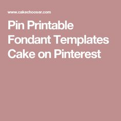 Pin Printable Fondant Templates Cake on Pinterest