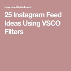 25 Instagram Feed Ideas Using VSCO Filters