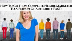 Learn how to become an authority figure FAST even as a newbie.