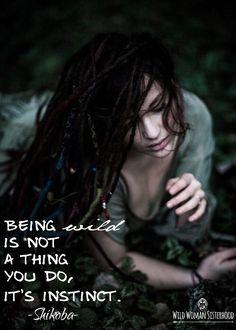 Being wild is not a thing you do, it's instinct.. ~ Shikoba WILD WOMAN SISTERHOODॐ