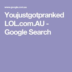 YoujustgotprankedLOL.com.AU - Google Search
