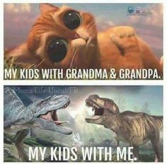 Yes!! My kids are way crazier for me than grandma and grandpa!!!