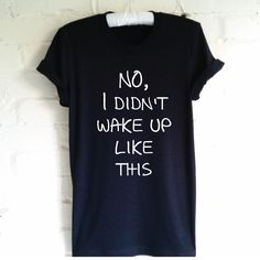 No, I Didn't Wake Up Like This T-Shirt. Anti Flawless Shirt. Funny T-Shirt. Unisex T-Shirt. by SoPinkUK on Etsy