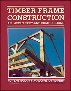Timber Frame Construction: All About Post-and-Beam Building: Jack A. Sobon, Roger Schroeder: 0037038003659: Amazon.com: Books