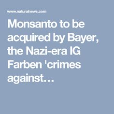 Monsanto to be acquired by Bayer, the Nazi-era IG Farben 'crimes against…