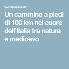 Un cammino a piedi di 100 km nel cuore dell'Italia tra natura e medioevo Trekking, Places To See, Boarding Pass, Travel, Hiking, History, Beauty, Italy, Beleza