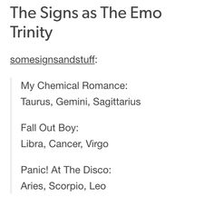 So true. I'm a Gemini and I love My Chemical Romance and my friend is a Leo and she loves Panic! At The Disco.