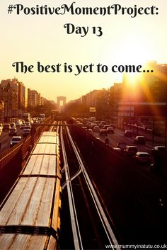 #PositiveMomentProject Day 13: Whatever has come and whatever has gone don't forget that The best is yet to come...