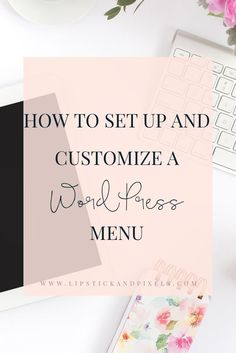 Learn how to set up and customize a Wordpress menu
