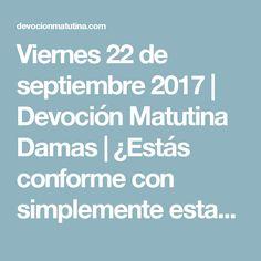 Viernes 22 de septiembre 2017 | Devoción Matutina Damas | ¿Estás conforme con simplemente estar bien? | devocionmatutina.com