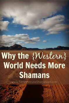 Is there a shortage of shamans? In the western world, many would argue yes. Find out one reason why more are needed.