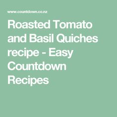 Roasted Tomato and Basil Quiches recipe - Easy Countdown Recipes