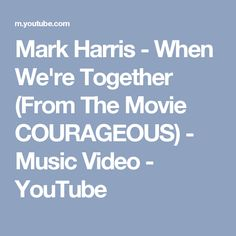 Mark Harris - When We're Together (From The Movie COURAGEOUS) - Music Video - YouTube